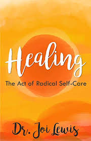 Healing: The Act of Radical Self-Care: Dr. Joi Lewis ...