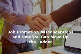 Move Up The Ladder Job Promotion Misconceptions And How You Can Move Up