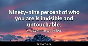 Cloud Quotes 43 Awesome Ninetynine Percent Of Who You Are Is Invisible And Untouchable R