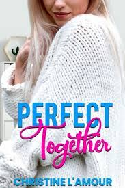 Perfect Together by Christine L'Amour
