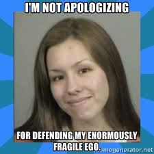 I'm not apologizing for defending my enormously fragile ego ... via Relatably.com