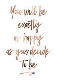 Decide To Be Happy Dailyquotes Happiness Sprüche Inspirierende