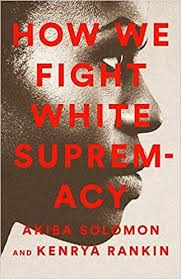 How We Fight White Supremacy: A Field Guide to Black Resistance ...