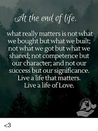 Lt The End Of Life What Really Matters Is Not What We Bought But Fascinating What Really Matters In Life Quotes