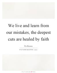 Live And Learn Quotes Amazing We Live And Learn From Our Mistakes The Deepest Cuts Are Healed
