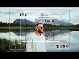 full frame vs aps c vs micro 4 3 you