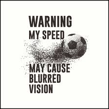 WARNING My Speed May Cause Blurred Vision Funny Soccer Quotes Art Impressive Soccer Quotes