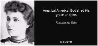 Katharine Lee Bates quote America America God shed His grace on