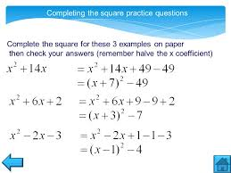 5 completing the square practice questions complete the square for these 3 examples on paper then check your answers remember halve the x coefficient