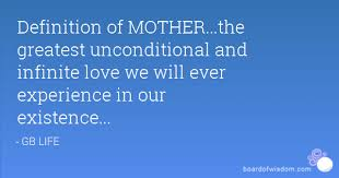 Quotes About Mothers Love Definition of MOTHERthe greatest unconditional and infinite love 48