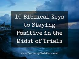 Yet now be strong, o zerubbabel, declares the lord. 10 Biblical Keys To Staying Positive In The Midst Of Trials Becoming Christians