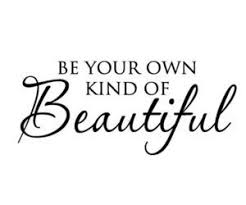 Be Your Own Beautiful Quotes Best Of 24 Images About Beauty Quotes ? On We Heart It See More About