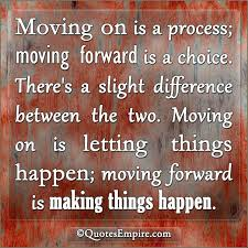 Move Forward Quotes Cool Moving On Or Moving Forward Which Is Best Quotes Empire
