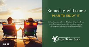 hometown bank offers traditional and roth ira plans to help you with your retirement needs