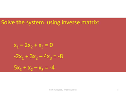 5 budi murtiyasa linear equation5 solve the system using inverse matrix x 1 2x 2 x 3 0 2x 1 3x 2 4x 3 8 5x 1 x 2 x 3 4