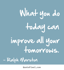 Motivational sayings - What you do today can improve all your ... via Relatably.com