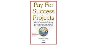 Pay for Success Projects: Benefits and Role of Social Impact Bonds: Holt,  Monica: 9781634847582: Amazon.com: Books