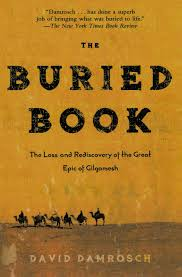 com the buried book the loss and rediscovery of the great com the buried book the loss and rediscovery of the great epic of gilgamesh 9780805087253 david damrosch books