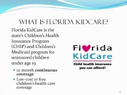 low cost or free children s health care coverage 8 what is florida kidcare