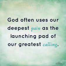 Image result for god will use pain to get us in our purpose