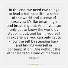 In The End We Need Two Things To Lead A Balanced Life StoreMyPic Impressive Balanced Life Quotes