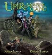 Spotlight on Upir and the Monster Gang by Sharron & Raymond Thornton |  Bibliotica