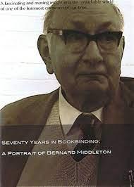 Seventy Years in Bookbinding - A Portrait of Bernard Middleton