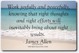 Inspirational-Work-quotes-Work-joyfully-and-peacefully-knowing-that-right-thoughts-and-right-efforts-will-inevitably-bring-about-right-results.-James-Allen.jpg via Relatably.com