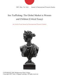 sex trafficking the global market in women and children critical  sex trafficking the global market in women and children critical essay by journal of international women s studies on ibooks