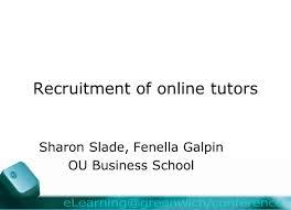 Recruitment of online tutors Sharon Slade, Fenella Galpin OU Business  School. - ppt download