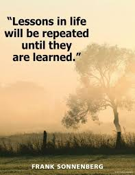 Lesson Learned Quotes Unique Lessons In Life Will Be Repeated Until They Are Learned Picture Quotes