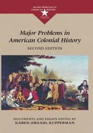 major problems in american colonial history documents and essays  major problems in american colonial history documents and essays by karen ordahl kupperman and thomas paterson 1999 paperback
