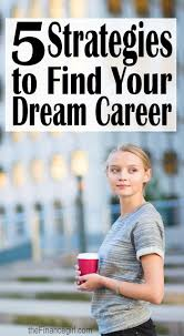 best ideas about dream job career ideas career 5 strategies to help you your dream career