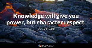 Knowledge Is Power Quote Impressive Knowledge Will Give You Power But Character Respect Bruce Lee