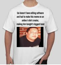 T Shirt Editing Software Sal Doesnt Have Editing Software And Had To Make This Meme