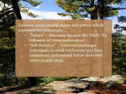 transcendentalism th century philosophy born out of r ticism emerson wrote several essays and poems which expressed his philosophy