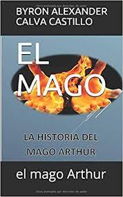 EL MAGO (Aventura) (Spanish Edition): CALVA CASTILLO, BYRON ALEXANDER:  9781091682405: Amazon.com: Books