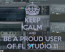 Fl Studio Design Keep Calm And Be A Proud User Of Fl Studio 11 Fl Studio