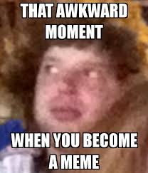 THAT AWKWARD MOMENT WHEN YOU BECOME A MEME Poster   Maggie   Keep ... via Relatably.com