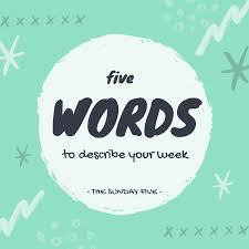 five words to describe your week the world around me