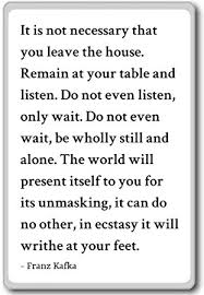 New Home Quotes 40 Amazing It Is Not Necessary That You Leave The House R Franz Kafka