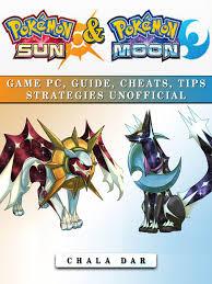 Pokemon Sun & Pokemon Moon Game Pc, Guide, Cheats, Tips Strategies  Unofficial eBook by Chala Dar - 9781365745850