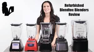 refurbished blendtec review a breakdown by blender s
