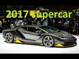 new car release dates 2017New Supercars 2017 Top 10 New Supercar 2017 New Sport Car 2017