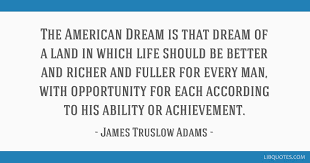 James Truslow Adams American Dream Quote Best of The American Dream Is That Dream Of A Land In Which Life Should Be
