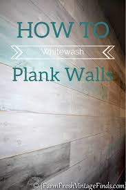 How To White Wash How To Whitewash Plank Walls Farm Fresh Vintage Finds