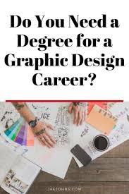 Graphic Design Career Do You Need A Degree For A Graphic Design Career Jae Johns