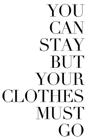 You can stay but your clothes must go quote QUOTE Pinterest.