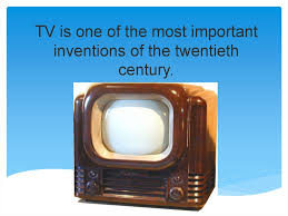 Tv Is One Of The Most Important Inventions Of The Twentieth Century