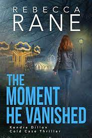 Amazon.com: The Moment He Vanished (Kendra Dillon Cold Case Thriller Book  2) eBook: Rane, Rebecca : Kindle Store